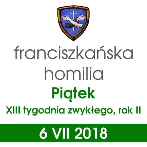 Homilia: piątek XIII tygodnia - 6 VII 2018