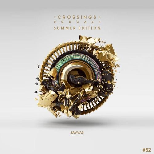 Savvas | Crossings Podcast #052 (Summer Edition)