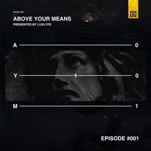 LuxLyfe - Above Your Means 001 2018-07-06 Artwork