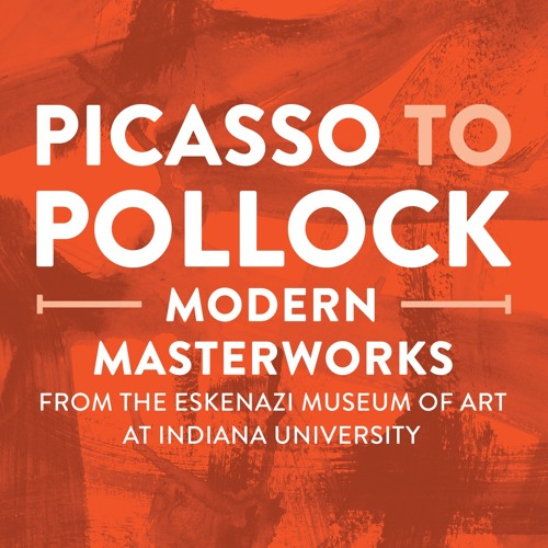 Picasso to Pollock: Modern Masterworks from the Eskenazi Museum of Art at Indiana University
