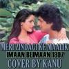 Meri Zindagi Ke Malik (Imaan Beiman 1997)COVER BY KANU