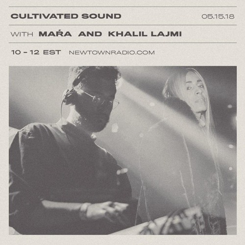 Cultivated Sound Newtown Radio 013: Maŕa + Khalil Lajmi