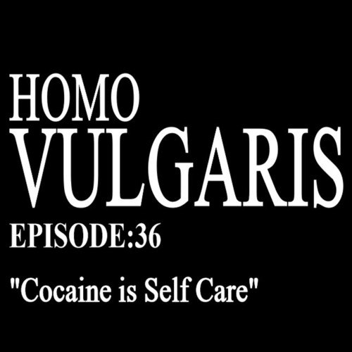 36. Cocaine is Self Care