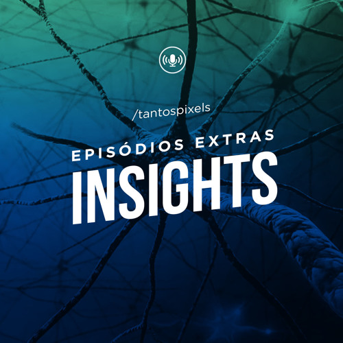 TantosPixels - Insights - 007 - Mudancas