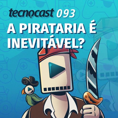 093 – A pirataria é inevitável?