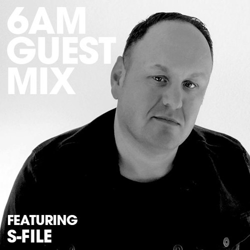 6AM Guest Mix: S-File