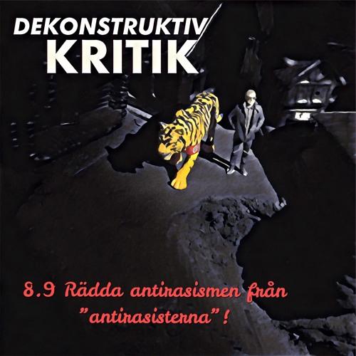 8.9 RÄDDA ANTIRASISMEN FRÅN ANTIRASISTERNA!