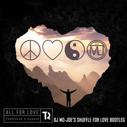 Tungevaag & Raaban - All For Love Remix (Mo - Joe's Shuffle For Love Bootleg)