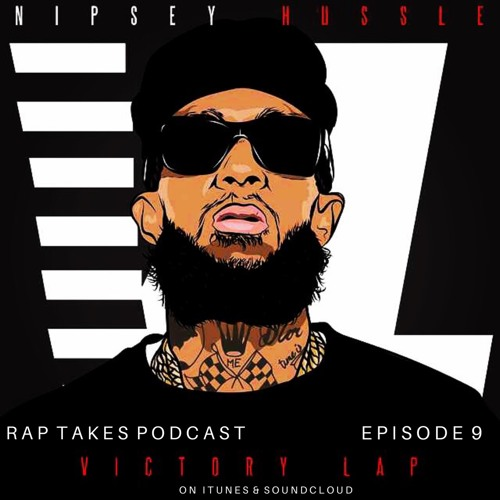Episode 9: Nipsey Hussle - Victory Lap by Rap Takes Podcast