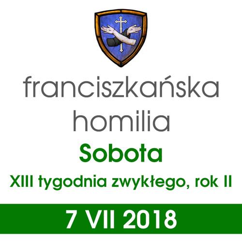 Homilia: sobota XIII tygodnia - 7 VII 2018