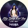 My Song For You Live Set By NAHIA (FREE DOWNLOAD)