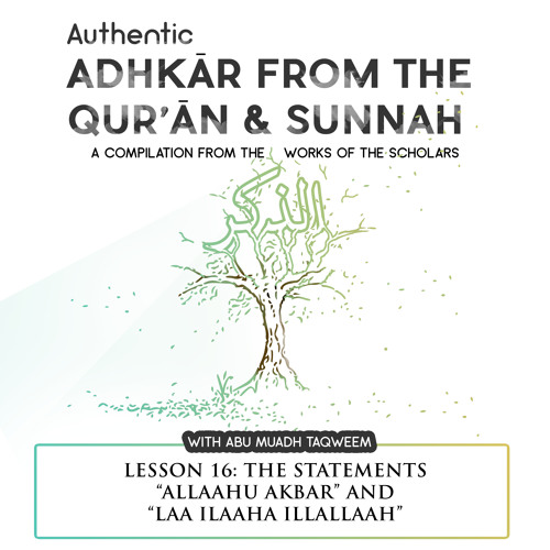 Lesson 16 The Statements Allaahu Akbar And Laa Ilaaha Illallaah