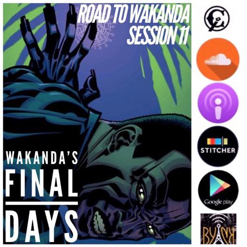 Road To Wakanda | Session 11 | Wakanda's Final Days w/ @MarcusKwame