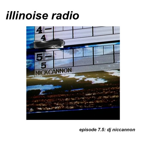 ILLINOISE RADIO EPISODE 7.5: DJNICCANNON