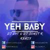 Garry Sandhu - Yeh baby (DJ Dxt & DJ Sumit R Remix)