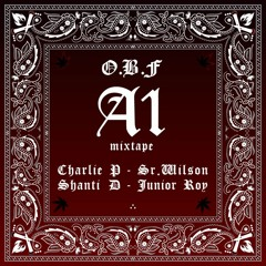O.B.F A1 MIXTAPE w/ CHARLIE P / SHANTI D / SR.WILSON / JUNIOR ROY