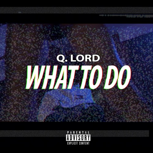 What To Do by Q  Lord | Free Listening on SoundCloud