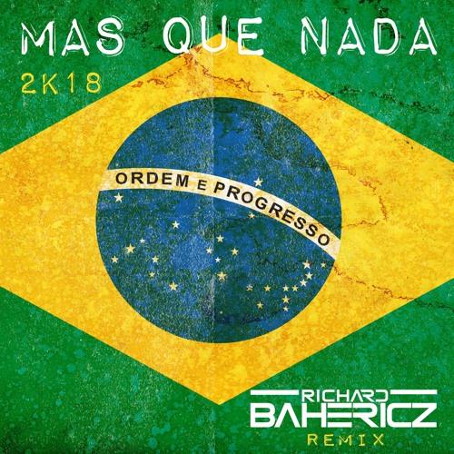 Mas Que Nada 2k18 (Richard Bahericz Remix) FREE DOWNLOAD
