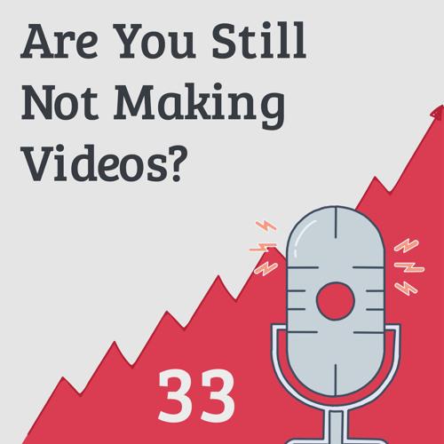 Still Not Making Videos?