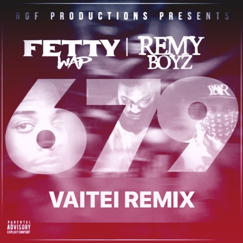 Fetty Wap - 679 (Feat  Remy Boyz) [VAITEI REMIX] by VAITEI on