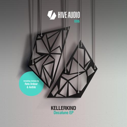 Hive Audio 086 - Kellerkind - Decatune EP