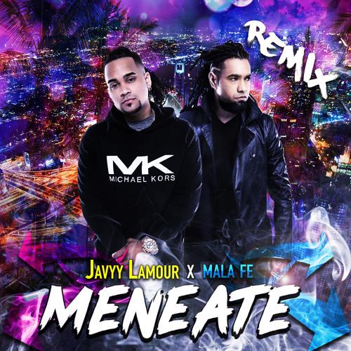 Javyy Lamour ft. Mala Fe - Meneate Remix @CongueroRD @JoseMambo