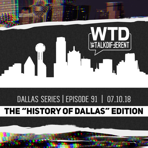 "Ep 91: Dallas Series: The ""History of Dallas"" Edition – 07.10.18"