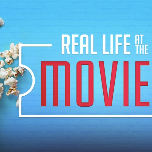 Real Life at the Movies 7-8-2018