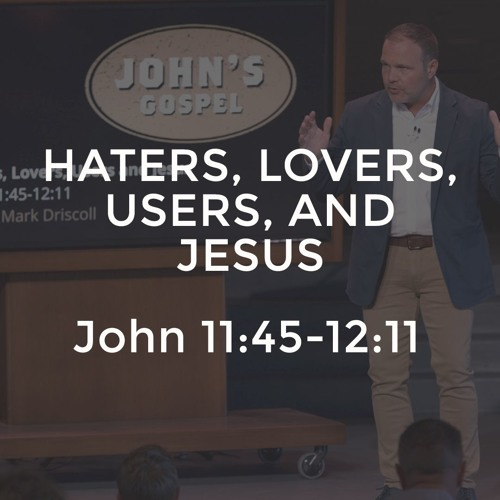 John #24 - Haters, Lovers, Users and Jesus