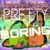 Pretty Boring (Prod. by Benihana Boy)