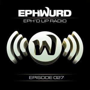 Ephwurd - Eph'd Up Radio 027 2018-07-09 Artwork