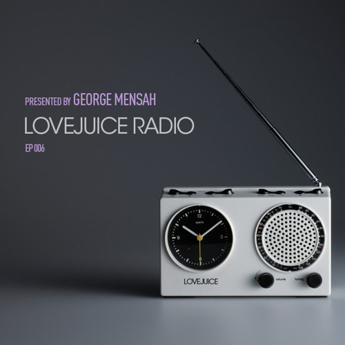 LoveJuice Radio EP 006 presented by George Mensah