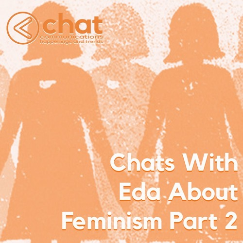 CHATs with Eda on Feminism Part 2