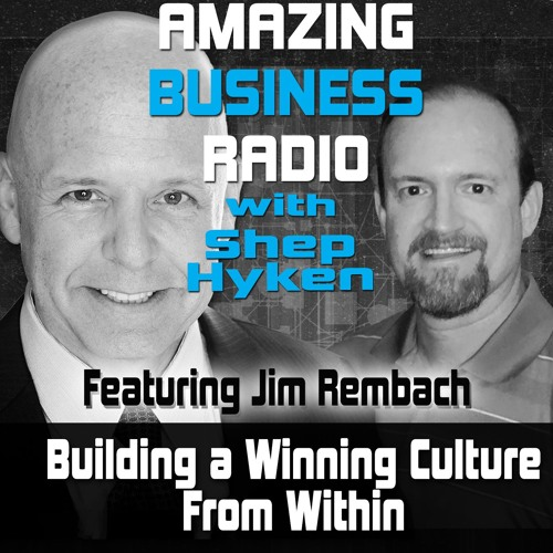 Building A Winning Culture From Within Featuring Guest Jim Rembach