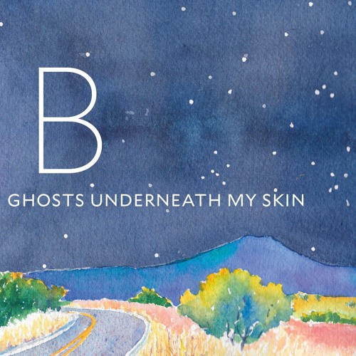 Ghosts Underneath My Skin (Album by B)
