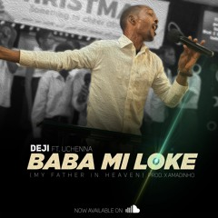 Deji ft. Uchenna - Baba Mi Loke (My Father In Heaven)