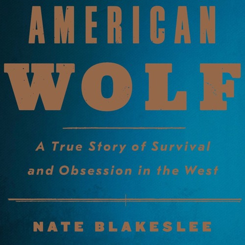 The Outside Beyond Books Club Podcast, Episode 3: 'American Wolf' by Nate Blakeslee