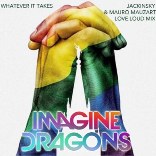 IMAGINE DRAGONS - Whatever It Takes (Jackinsky & Mauro Mozart Love Loud Mix)