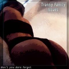 Tranny Family Issues