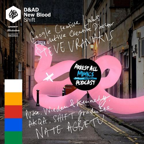 Ep 114: Google Creative Lab ECD & D&AD President Steve Vranakis & New Blood SHIFTer Nate Agbetu
