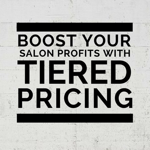 Boost your salon profits with tiered pricing