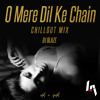 O Mere Dil Ke Chain Remix (ChillOut Mix)