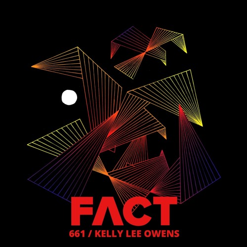 FACT mix 661 - Kelly Lee Owens (July '18)