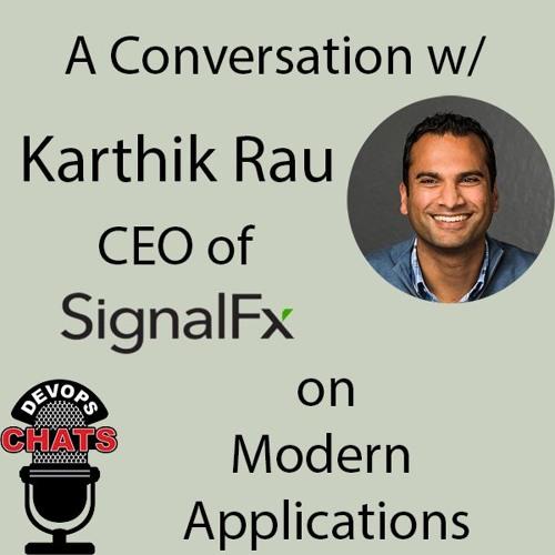 Modern Applications with SignalFX CEO Karthik Rau