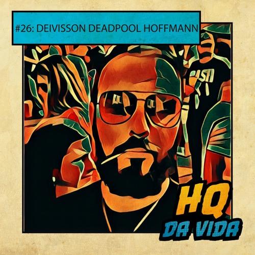 HQ da Vida #26 LGBTTs: Deivisson Deadpool Hoffmann