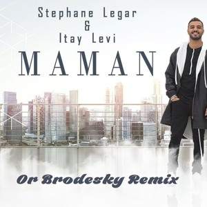 Stephane Legar & Itay Levi - MAMAN  סטפן לגר & איתי לוי - מאמו (Or Brodesky Remix) mp3
