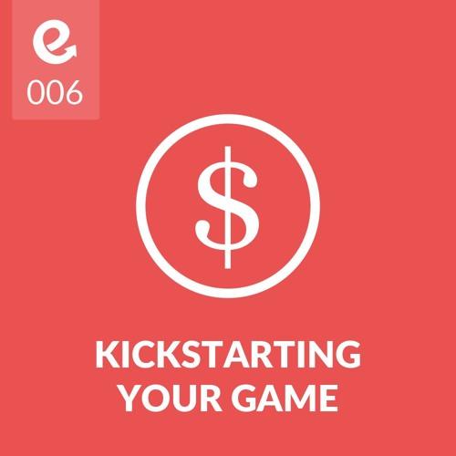 06: Kickstarting Your Game