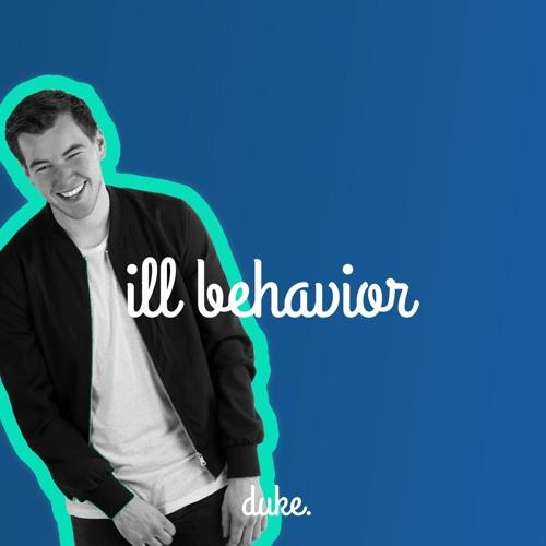 Ill Behavior (duke mash) (HIGH QUALITY DOWNLOAD)
