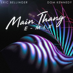 Main Thang Feat. Dom Kennedy (E-Mix)
