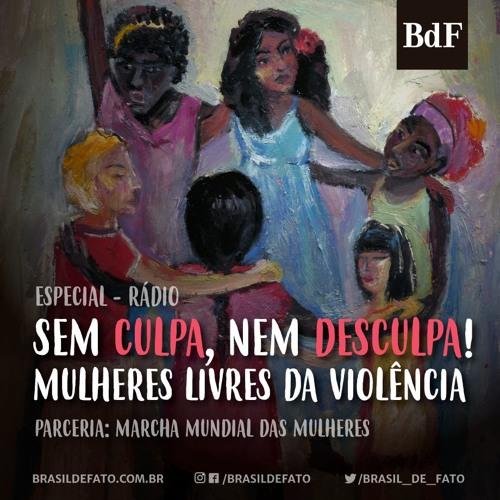 Sem culpa nem desculpas: mulheres livres da violência! - Capítulo 6 | A Marcha